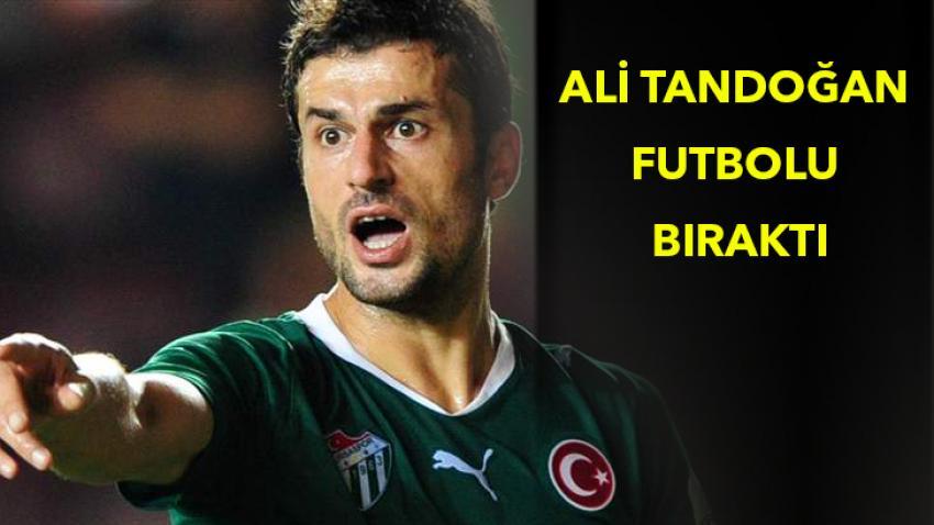 Ali Tandoğan futbolu bıraktı