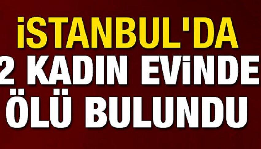 İstanbul'da 2 kadın evinde ölü bulundu