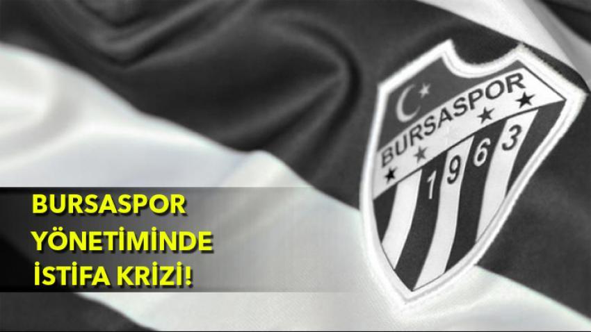 Bursaspor'da yönetimden istifalar!