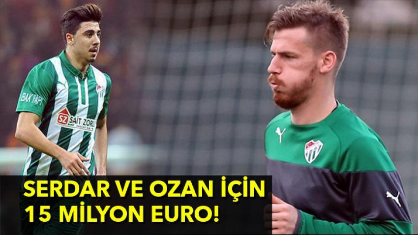 Serdar ve Ozan için 15 milyon euro!